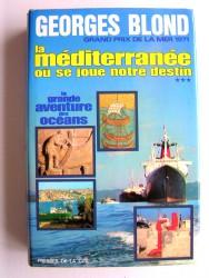Georges Blond - La Méditerranée où se joue notre destin.