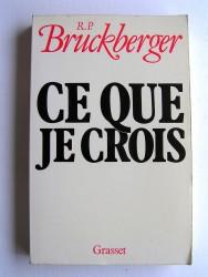 R.L. Bruckberger - Ce que je crois