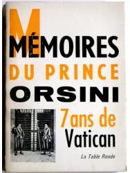 Mémoires du prince Orsini. 7 ans au Vatican