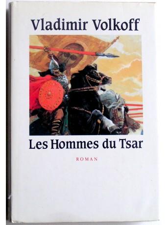 Vladimir Volkoff - Les hommes du Tsar