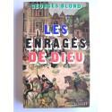 Georges Blond - Les enragés de Dieu. catholiques et protestants: quatre siècles de fanatisme