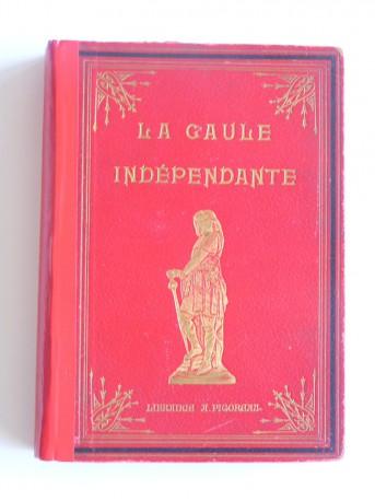 Vicomte de Caix - La Gaule avant l'histoire et la Gaulle Indépendante