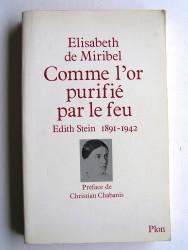 Elisabeth de Miribel - Comme l'or purifiée par le feu. Edith Stein. 1891 - 1942