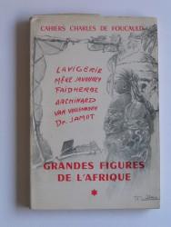 Cahiers Charles de Foucauld. Grandes figures de l'Afrique. Tome 1