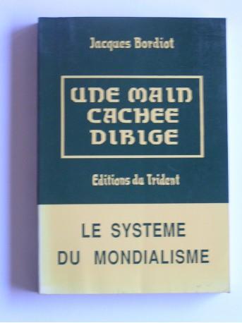 Jacques Bordiot - Une main cachée dirige. Le système du mondialisme