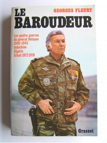 Georges Fleury - Le baroudeur. Les quatre guerres du général Delayen.