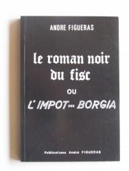 André Figueras - Le roman noir du fisc ou l'impôt des Borgia