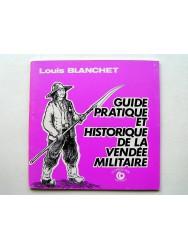 Louis Blanchet - Guide pratique et historique de la Vendée Militaire