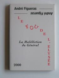 André Figueras - Le fou de l'Elysée. La malédiction du Général