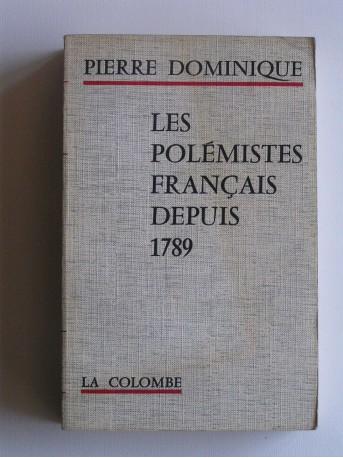 Pierre Dominique - Les polémistes français depuis 1789
