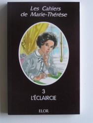Les cahiers de Marie-Thérèse. Tome 3. L'éclaircie
