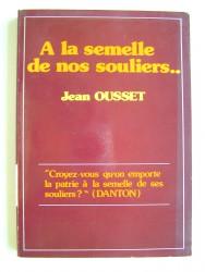 Jean Ousset - A la semelle de nos souliers...