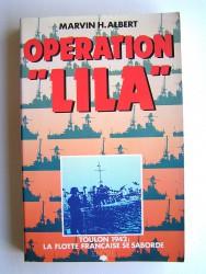 """Marvin H. Albert - Opération """"Lila"""". Toulon 1942: la flotte française se saborde"""