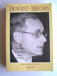 Jacques Benoist-Mechin - A l'épreuve du temps. Tome 2. 1940 - 1947