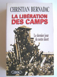 La libération des camps. Le dernier jour de notre mort