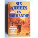 John Keegan - Six armées en Normandie. Du jour J à la libération de Paris. 6 juin-25 août 1944