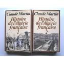 Claude Martin - Histoire de l'Algérie française. Tomes 1 & 2