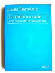 Louis Daménie - La technocratie, carrefour de la subversion