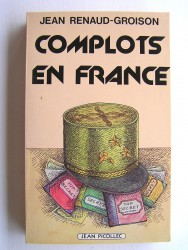 Jean Renaud-Groison - Complots en France