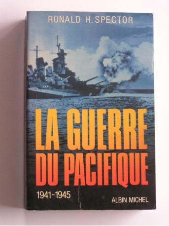 H. Ronald Spector - La guerre du Pacifique. 1941 - 1945