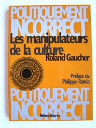 Roland Gaucher - Les manipulateurs de la culture
