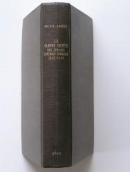 Le guerre secrète des services spéciaux français. 1935 - 1945