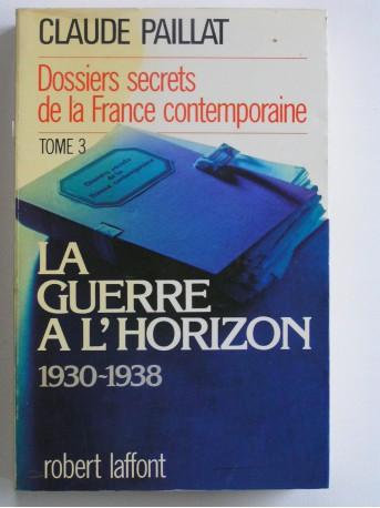 Claude Paillat - Dossiers secrets de la France contemporaine. Tome 3. La guerre à l'horizon. 1930 - 1938