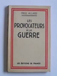 Paul Allard - Les provocateurs à la guerre