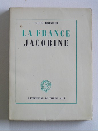 Louis Rougier - La France jacobine