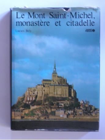 Lucien Bely - Le Mont Saint-Michel, monastère et citadelle