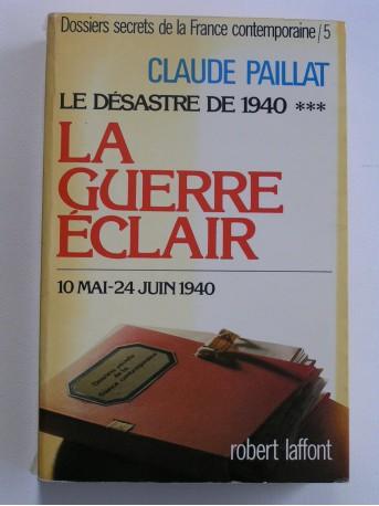Claude Paillat - Dossiers secrets de la France contemporaine. Tome 5. La guerre éclair. 10 mai - 24 juin 1940