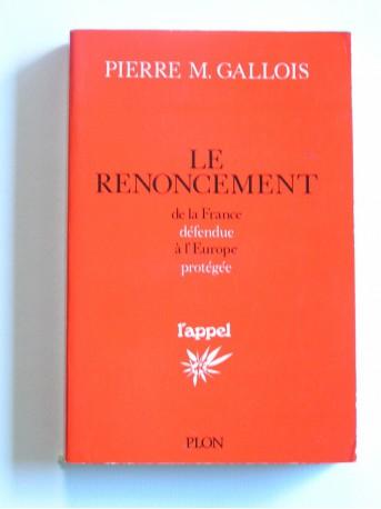 Général Pierre-Marie Gallois - Le renoncement. de la défense de la France à l'Europe protégée