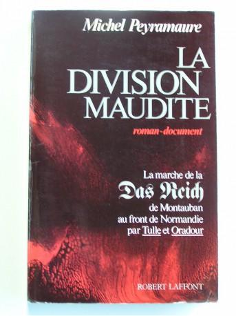 Michel Peyramaure - La division maudite. La marche de la Das reich de Montauban au front de Normandie par Tulle et Oradour