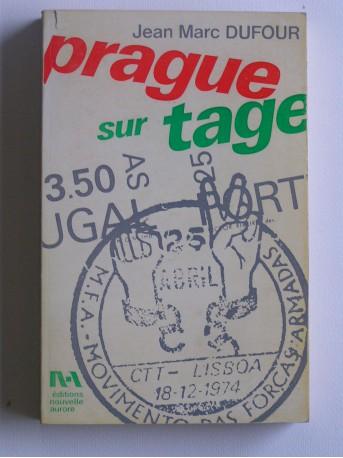 Jean-Marc Dufour - Prague sur Tage. Chroniques de la révolution portugaise. 25 avril 1974 - 25 avril 1975