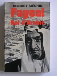 Faycal, roi d'Arabie. L'homme, le souverain, sa place dans le monde. 1906 - 1975