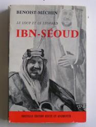 Jacques Benoist-Mechin - Ibn Séoud ou la naissance d'un royaume