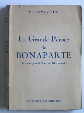 Pierre Costantini - La grande pensée de Bonaparte. De Saint-Jean-d'Acre au 18 brumaire