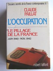 Claude Paillat - Dossiers secrets de la France contemporaine. Tome 6. Le pillage de la France. Juin 1940 - Nov. 1942