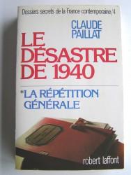 Claude Paillat - Dossiers secrets de la France contemporaine. Tome 4. Le désastre de 1940. La répétition générale