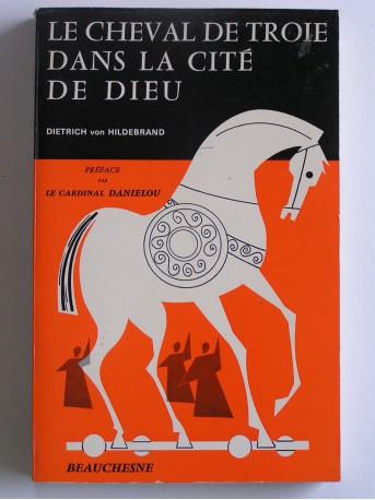 Dietrich von Hildebrand - Le cheval de Troie dans la Cité de Dieu