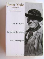 Jean Yole - Romans. Les Arrivants. la Dame du bourg. Les Démarqués