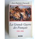 Jean-Baptiste Duroselle - La Grande Guerre des Français. 1914 - 1918. L'incompréhensible
