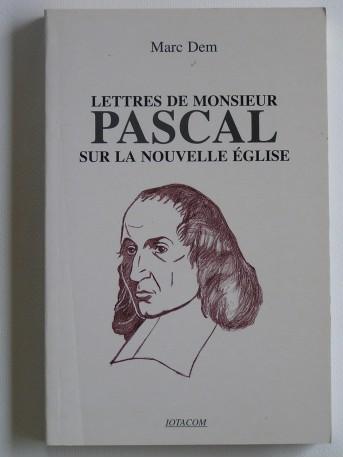 Marc Dem - Lettres de monsieur Pascal sur la nouvelle religion