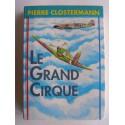 Pierre Clostermann - le grand cirque. Souvenirs d'un pilote de chasse français dans la R.A.F.