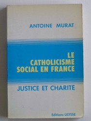 Le catholicisme social en France. Justice et charité