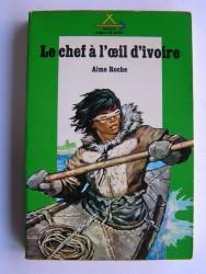 Aime Roche - Le chef à l'oeil d'ivoire