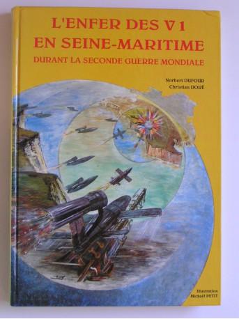 Norbert Dufour - L'enfer des V1 en Seine-Maritime durant la Seconde Guerre Mondiale