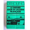 Gérard Israël - Le dernier jour de l'Algérie française. 1er juillet 1962
