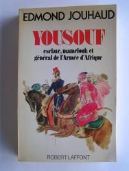 Général Edmond Jouhaud - Yousouf. Esclave, mamelouk et général de l'Armée d'Afrique