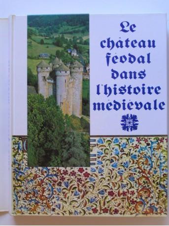 Jacques Gardelles - Le château féodal dans l'histoire médiévale